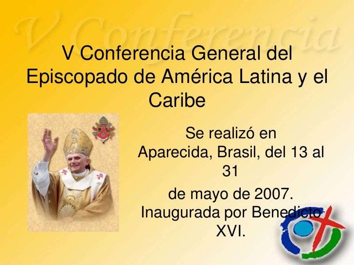 V Conferencia General delEpiscopado de América Latina y el             Caribe                  Se realizó en            Ap...