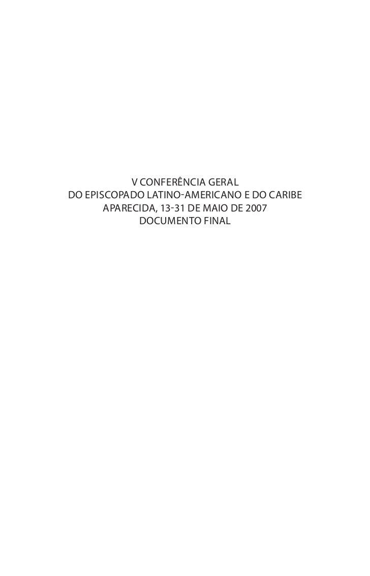 V CONFERÊNCIA GERALDO EPISCOPADO LATINO-AMERICANO e DO CARIBE       aparecida, 13-31 de maio de 2007              DOCUMENT...