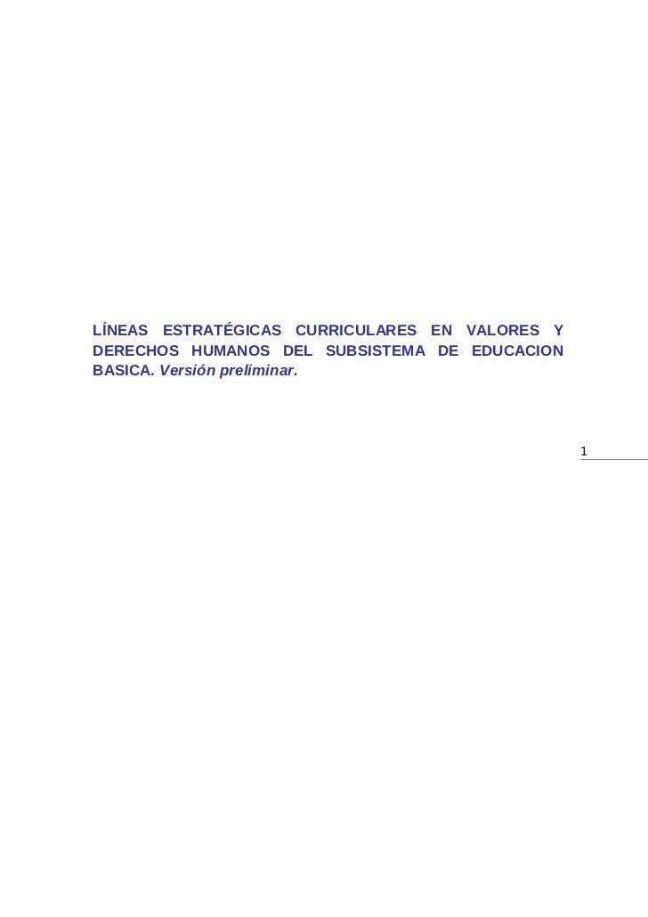 LÍNEAS ESTRATÉGICAS CURRICULARES EN VALORES YDERECHOS HUMANOS DEL SUBSISTEMA DE EDUCACIONBASICA. Versión preliminar.      ...