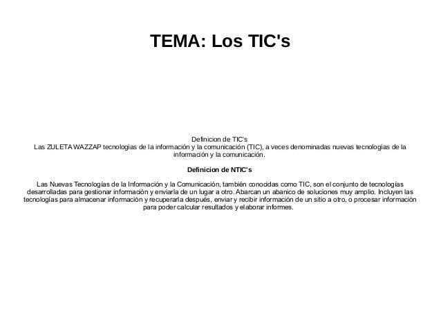 TEMA: Los TIC's  Definicion de TIC's Las ZULETA WAZZAP tecnologías de la información y la comunicación (TIC), a veces deno...