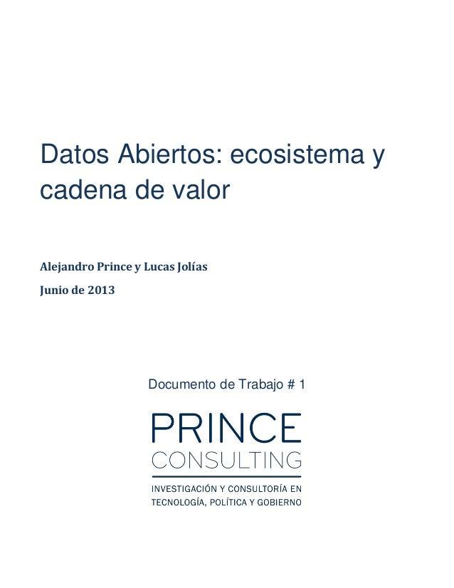 Datos Abiertos: ecosistema y cadena de valor Alejandro Prince y Lucas Jolías Junio de 2013 Documento de Trabajo # 1