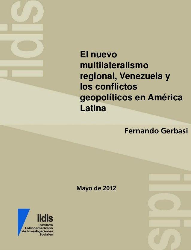 Mayo de 2012 El nuevo multilateralismo regional, Venezuela y los conflictos geopolíticos en América Latina Fernando Gerbasi