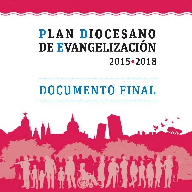 P LAN DIOCESANO DE EVANGELIZACIÓN 2015*2018 DOCUMENTO FINAL