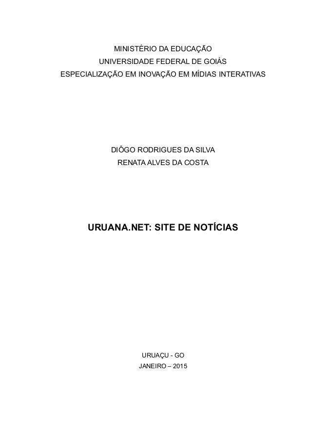 MINISTÉRIO DA EDUCAÇÃO UNIVERSIDADE FEDERAL DE GOIÁS ESPECIALIZAÇÃO EM INOVAÇÃO EM MÍDIAS INTERATIVAS DIÔGO RODRIGUES DA S...