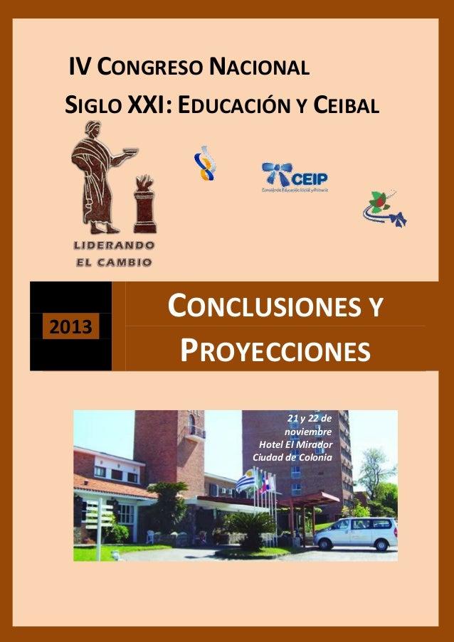 IV CONGRESO NACIONAL SIGLO XXI: EDUCACIÓN Y CEIBAL 2013 CONCLUSIONES Y PROYECCIONES 21 y 22 de noviembre Hotel El Mirador ...