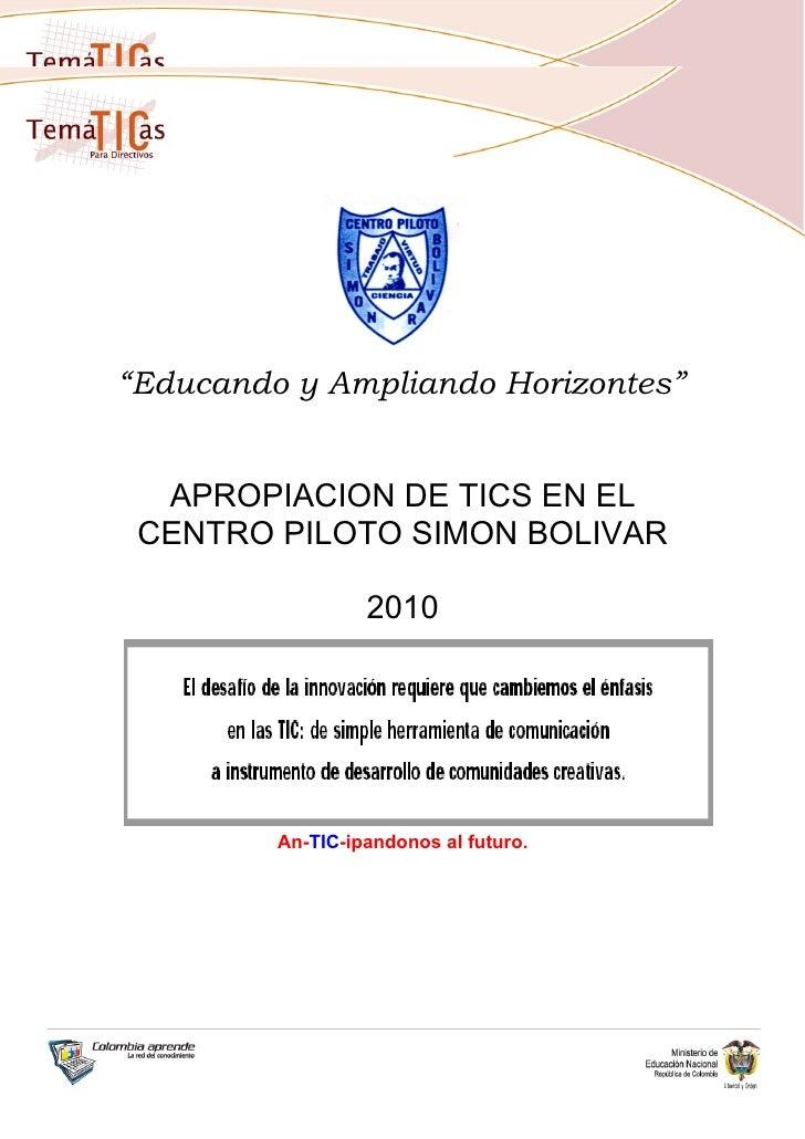 """""""Educando y Ampliando Horizontes""""     APROPIACION DE TICS EN EL  CENTRO PILOTO SIMON BOLIVAR                    2010      ..."""