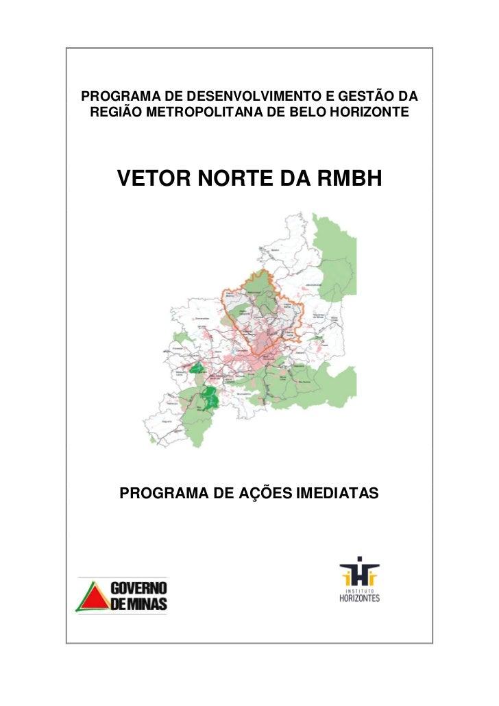 PROGRAMA DE DESENVOLVIMENTO E GESTÃO DA REGIÃO METROPOLITANA DE BELO HORIZONTE    VETOR NORTE DA RMBH    PROGRAMA DE AÇÕES...