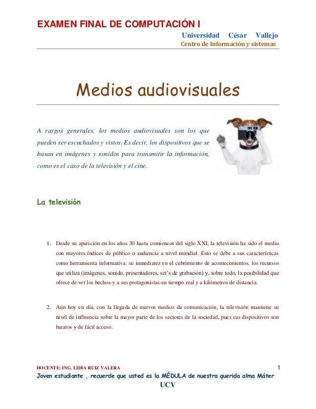 EXAMEN FINAL DE COMPUTACIÓN I Universidad  César  Vallejo  Centro de Información y sistemas  Medios audiovisuales A rasgos...