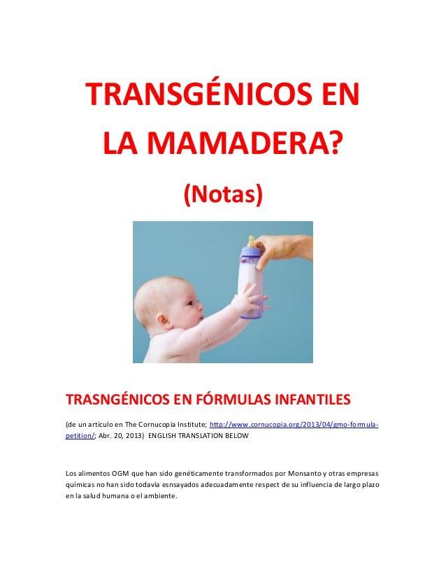 TRANSGÉNICOS ENLA MAMADERA?(Notas)TRASNGÉNICOS EN FÓRMULAS INFANTILES(de un artículo en The Cornucopia Institute; http://w...