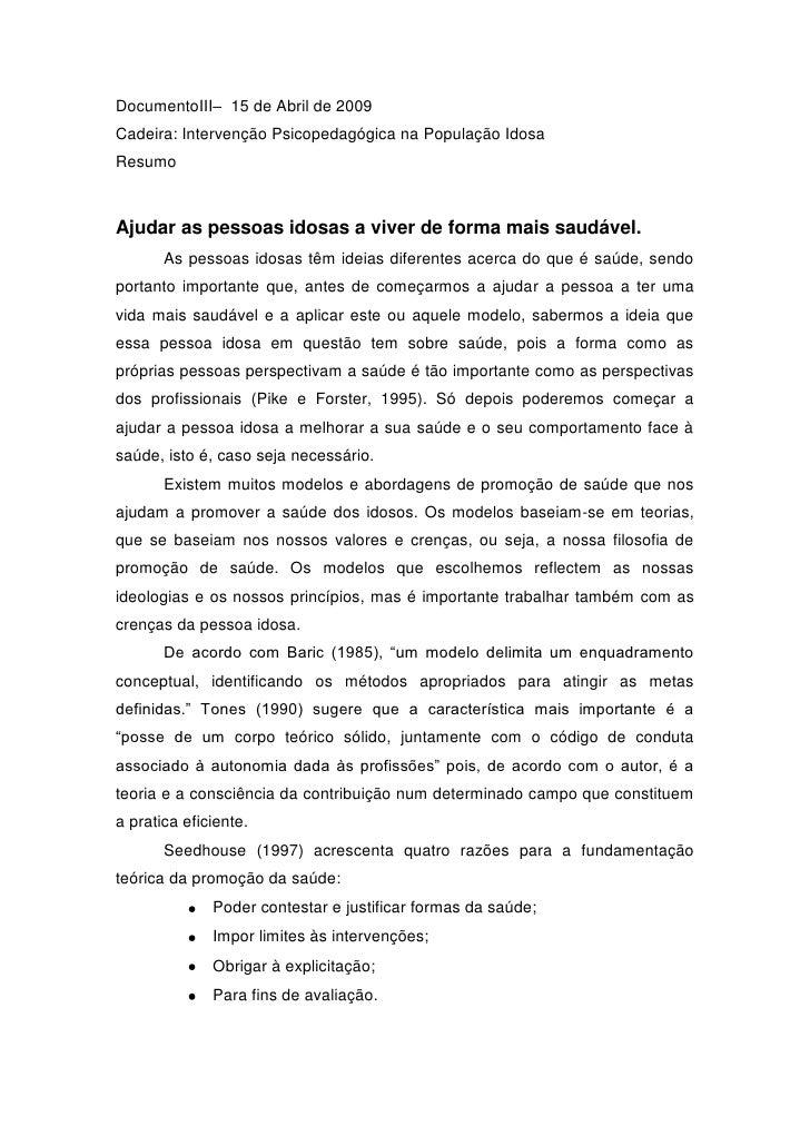 DocumentoIII– 15 de Abril de 2009 Cadeira: Intervenção Psicopedagógica na População Idosa Resumo    Ajudar as pessoas idos...