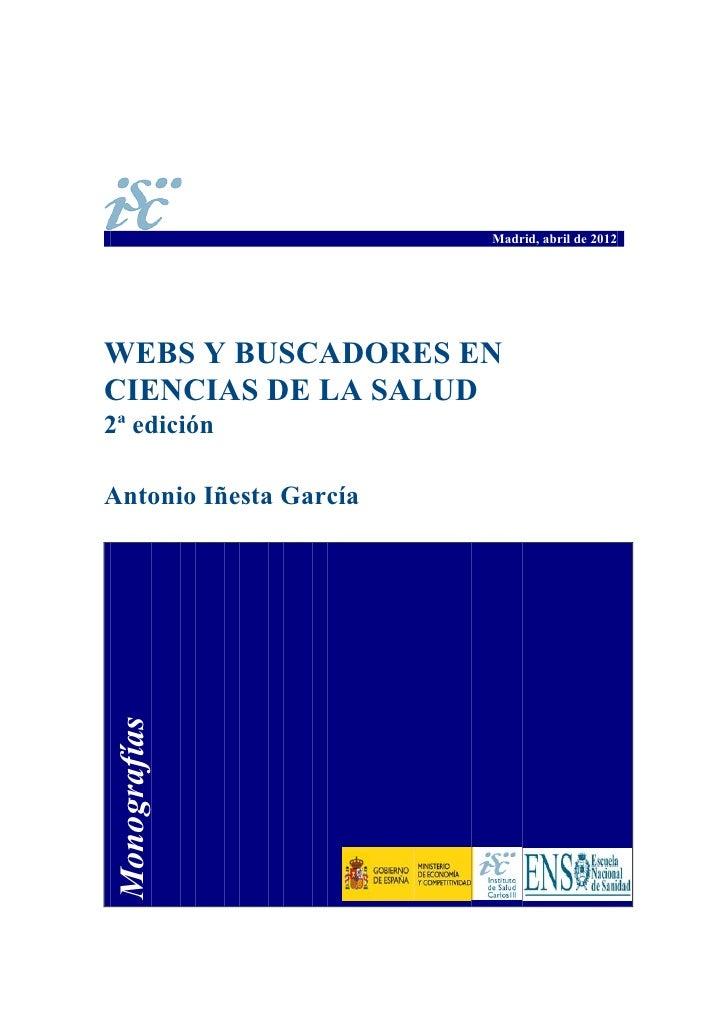 Madrid, abril de 2012WEBS Y BUSCADORES ENCIENCIAS DE LA SALUD2ª ediciónAntonio Iñesta García      Monografías            ...