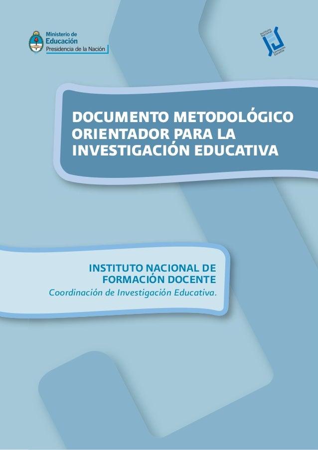DOCUMENTO METODOLÓGICO ORIENTADOR PARA LA INVESTIGACIÓN EDUCATIVA Coordinación de Investigación Educativa. INSTITUTO NACIO...