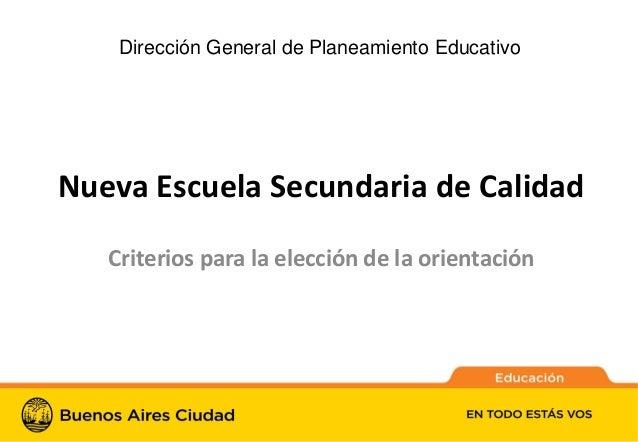 1Nueva Escuela Secundaria de CalidadCriterios para la elección de la orientaciónDirección General de Planeamiento Educativo