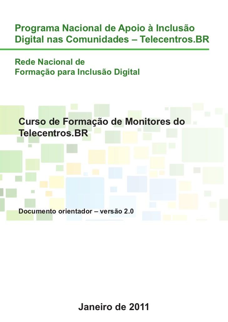 Programa Nacional de Apoio à InclusãoDigital nas Comunidades – Telecentros.BRRede Nacional deFormação para Inclusão Digita...