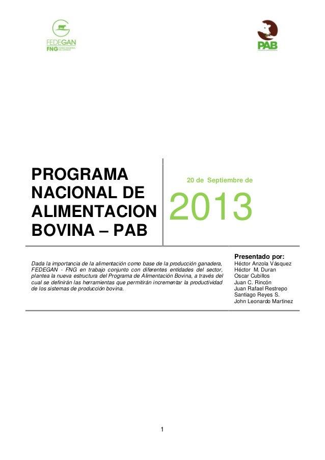 PROGRAMA NACIONAL DE ALIMENTACION BOVINA – PAB  20 de Septiembre de  2013 Presentado por:  Dada la importancia de la alime...