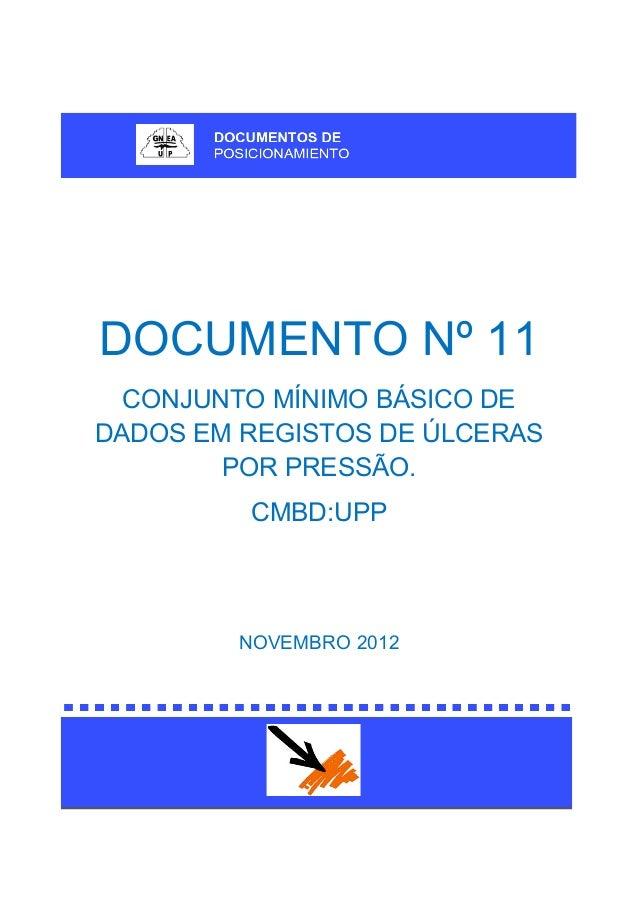 DOCUMENTO Nº 11 CONJUNTO MÍNIMO BÁSICO DE DADOS EM REGISTOS DE ÚLCERAS POR PRESSÃO. CMBD:UPP NOVEMBRO 2012
