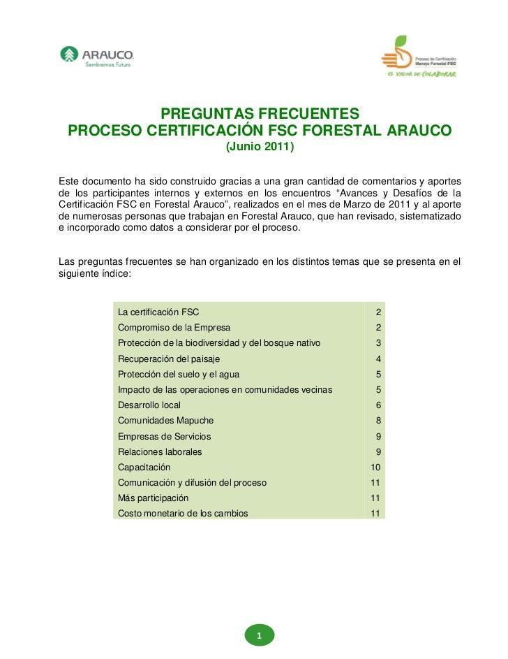PREGUNTAS FRECUENTES PROCESO CERTIFICACIÓN FSC FORESTAL ARAUCO                                       (Junio 2011)Este docu...