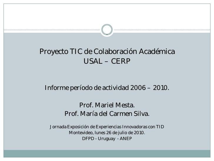 Proyecto TIC de Colaboración Académica              USAL – CERP    Informe período de actividad 2006 – 2010.              ...