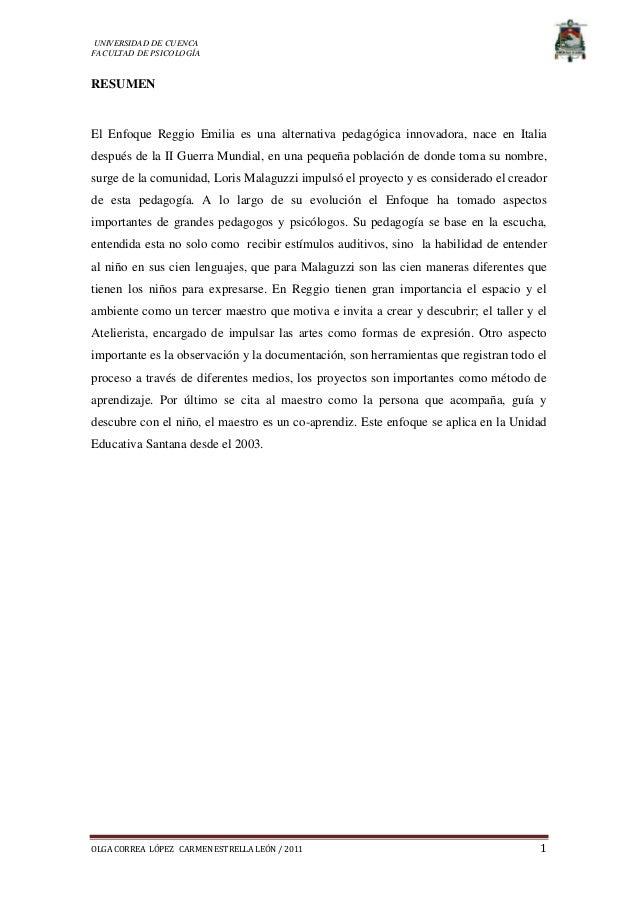 UNIVERSIDAD DE CUENCA FACULTAD DE PSICOLOGÍA OLGA CORREA LÓPEZ CARMEN ESTRELLA LEÓN / 2011 1 RESUMEN El Enfoque Reggio Emi...