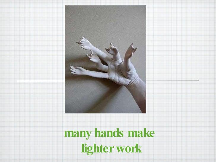 many hands make  lighter work