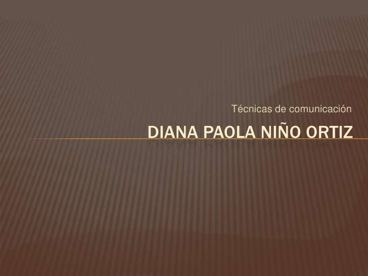 Técnicas de comunicación<br />Diana paola niño ortiz<br />