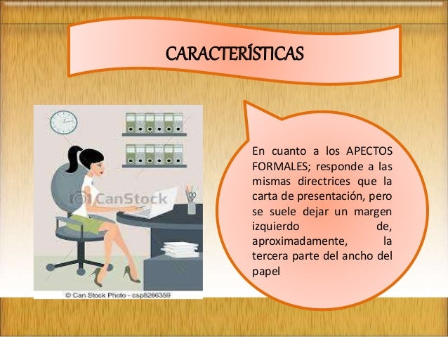 CARACTERÍSTICAS En cuanto a los APECTOS FORMALES; responde a las mismas directrices que la carta de presentación, pero se ...