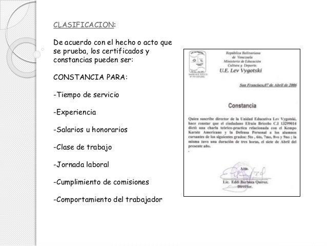 CLASIFICACION: De acuerdo con el hecho o acto que se prueba, los certificados y constancias pueden ser: CONSTANCIA PARA: -...