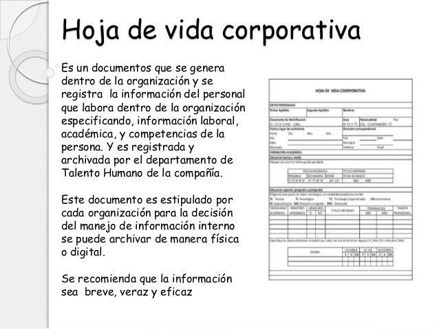 Hoja de vida corporativa Es un documentos que se genera dentro de la organización y se registra la información del persona...