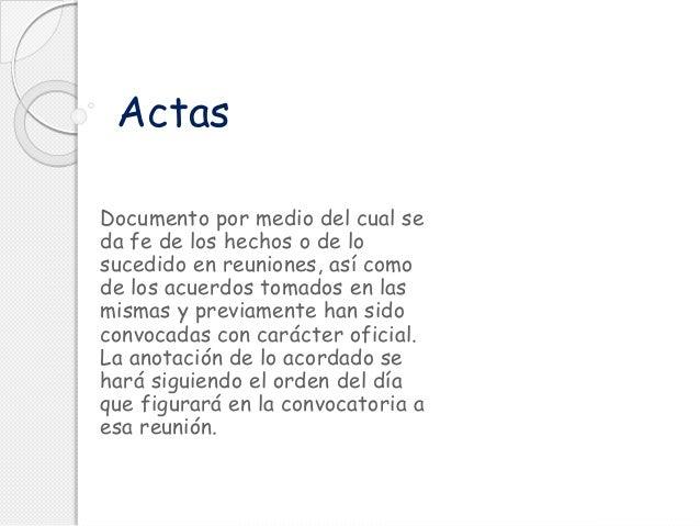 Actas Documento por medio del cual se da fe de los hechos o de lo sucedido en reuniones, así como de los acuerdos tomados ...