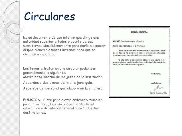 Circulares Es un documento de uso interno que dirige una autoridad superior a todos o aparte de sus subalternos simultánea...
