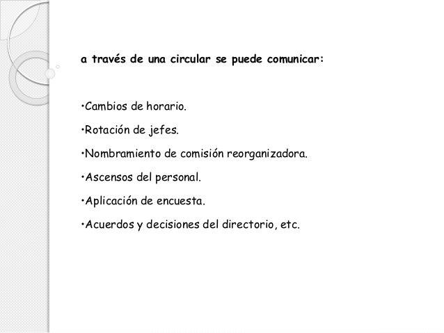 a través de una circular se puede comunicar: •Cambios de horario. •Rotación de jefes. •Nombramiento de comisión reorganiza...
