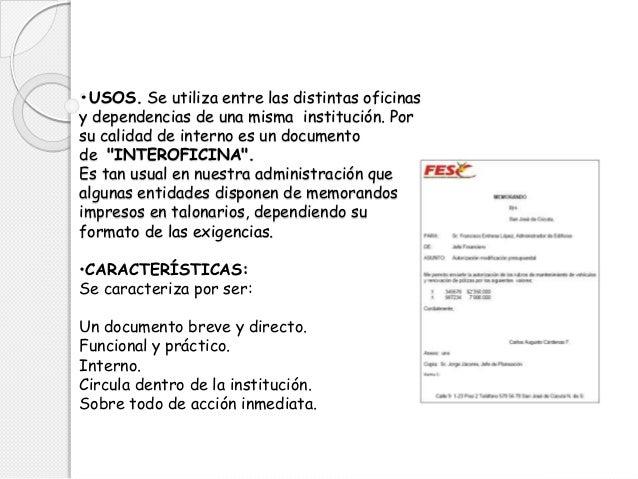 •USOS. Se utiliza entre las distintas oficinas y dependencias de una misma institución. Por su calidad de interno es un do...