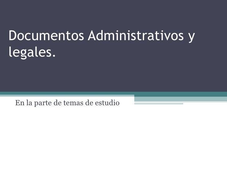 Documentos Administrativos ylegales. En la parte de temas de estudio