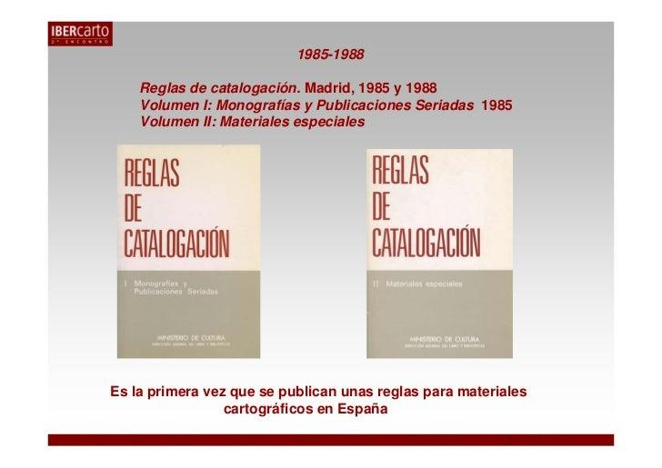 1985-1988    Reglas de catalogación. Madrid, 1985 y 1988    Volumen I: Monografías y Publicaciones Seriadas 1985    Volume...