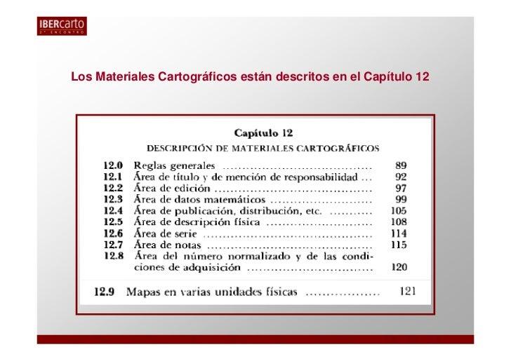 Los Materiales Cartográficos están descritos en el Capítulo 12
