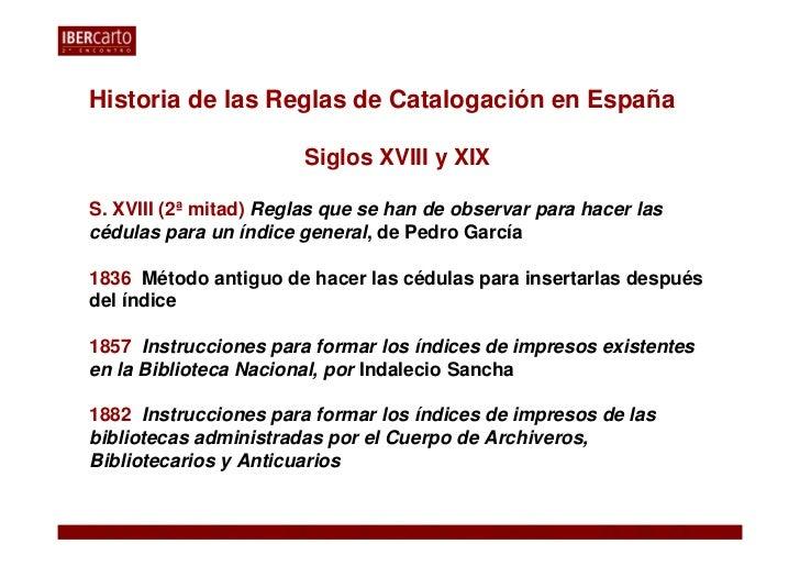 Historia de las Reglas de Catalogación en España                        Siglos XVIII y XIXS. XVIII (2ª mitad) Reglas que s...