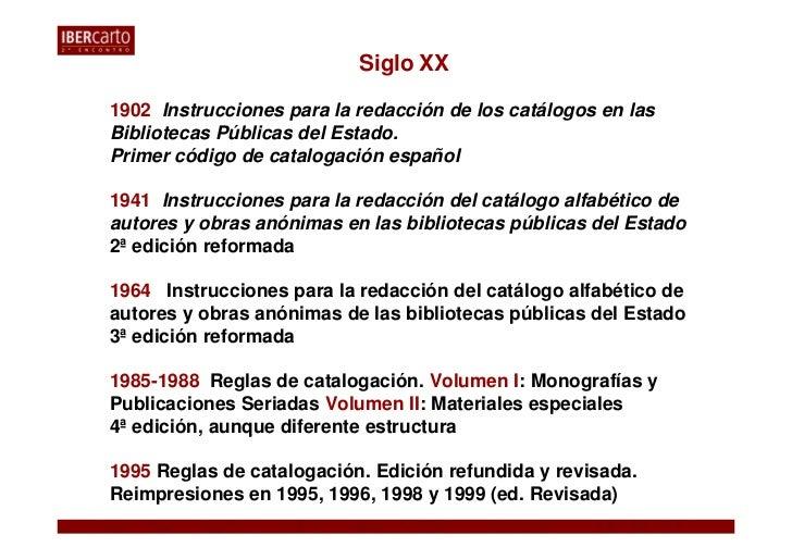 Siglo XX1902 Instrucciones para la redacción de los catálogos en lasBibliotecas Públicas del Estado.Primer código de catal...