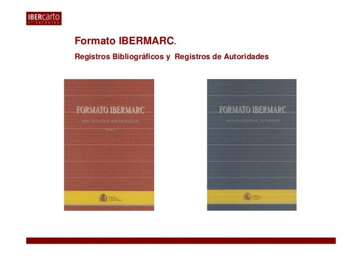 Formato IBERMARC.Registros Bibliográficos y Registros de Autoridades