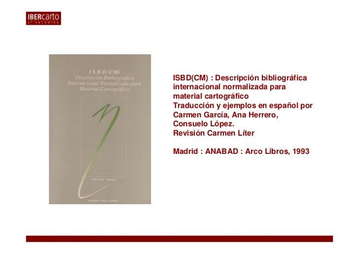 ISBD(CM) : Descripción bibliográficainternacional normalizada paramaterial cartográficoTraducción y ejemplos en español po...
