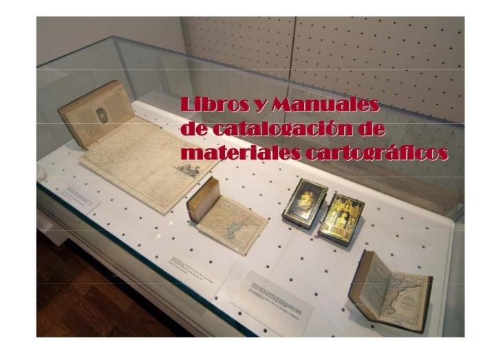 Libros y Manualesde catalogación demateriales cartográficos
