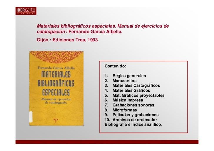 Materiales bibliográficos especiales. Manual de ejercicios decatalogación / Fernando García Albella.Gijón : Ediciones Trea...