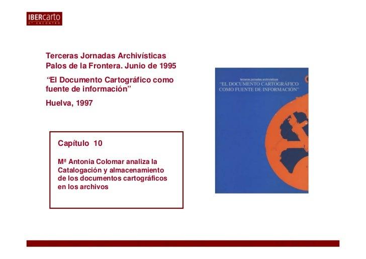 """Terceras Jornadas ArchivísticasPalos de la Frontera. Junio de 1995""""El Documento Cartográfico comofuente de información""""Hue..."""