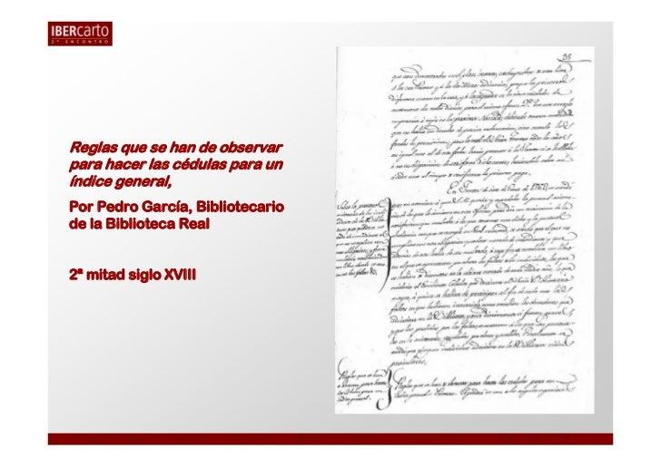 Reglas que se han de observarpara hacer las cédulas para uníndice general,Por Pedro García, Bibliotecariode la Biblioteca ...