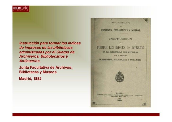 Instrucción para formar los índicesde impresos de las bibliotecasadministradas por el Cuerpo deArchiveros, Bibliotecarios ...