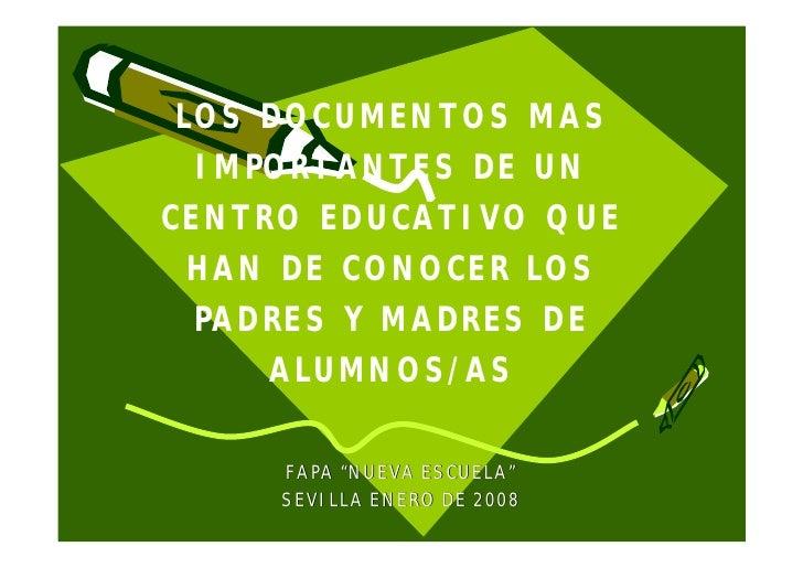 LOS DOCUMENTOS MAS   IMPORTANTES DE UN CENTRO EDUCATIVO QUE   HAN DE CONOCER LOS   PADRES Y MADRES DE      ALUMNOS/AS     ...