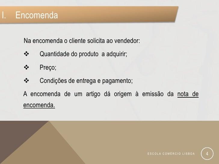 I. Encomenda    Na encomenda o cliente solicita ao vendedor:         Quantidade do produto a adquirir;         Preço;   ...