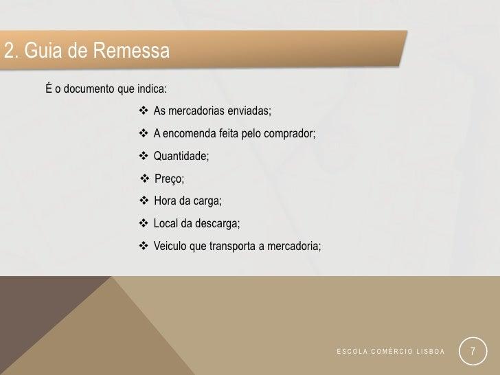 2. Guia de Remessa    É o documento que indica:                        As mercadorias enviadas;                        A...