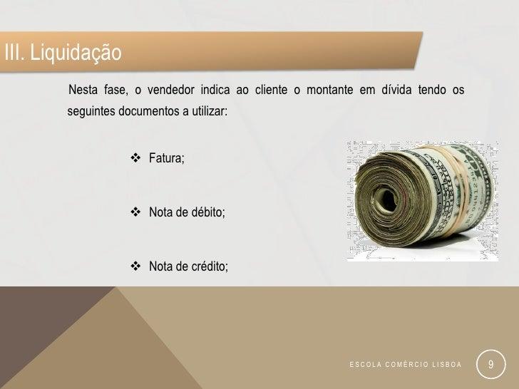 III. Liquidação        Nesta fase, o vendedor indica ao cliente o montante em dívida tendo os        seguintes documentos ...