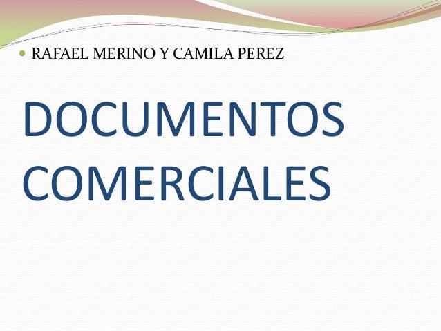 DOCUMENTOSCOMERCIALES RAFAEL MERINO Y CAMILA PEREZ