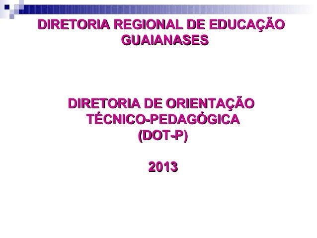 DIRETORIA REGIONAL DE EDUCAÇÃODIRETORIA REGIONAL DE EDUCAÇÃOGUAIANASESGUAIANASESDIRETORIA DE ORIENTAÇÃODIRETORIA DE ORIENT...